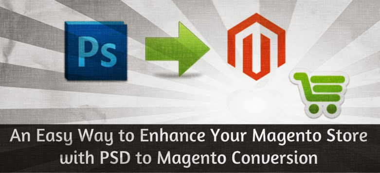 An Easy Way to Enhance Your Magento Store with PSD to Magento Conversion