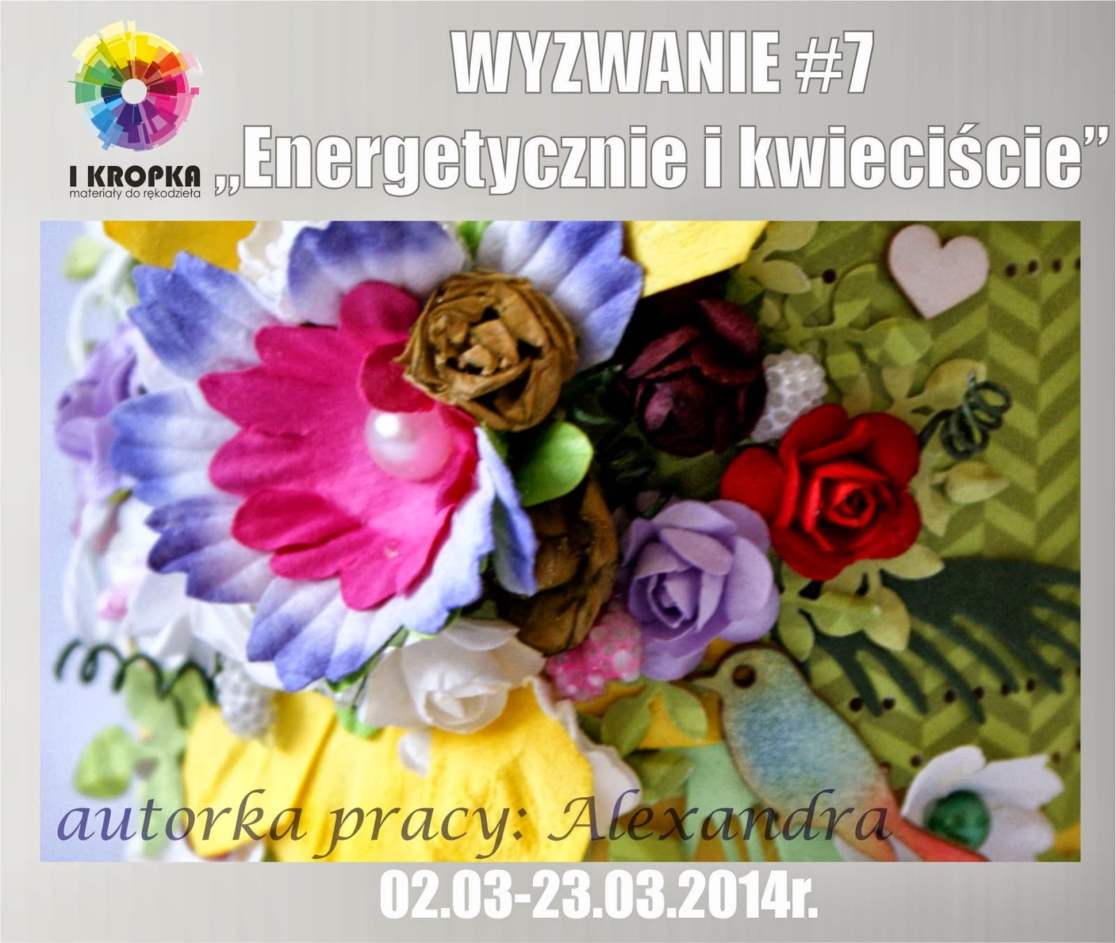 http://pracownia-i-kropka.blogspot.com/2014/03/wyzwanie-7-energetycznie-i-kwieciscie.html