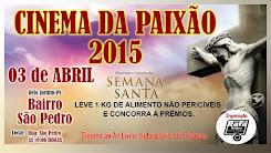 03.04.2015 CINEMA DA PAIXÃO 2015  (ORGANIZAÇÃO: RAFA TELÕES)