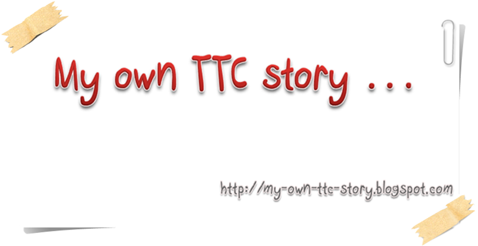 MY OWN TTC STORY