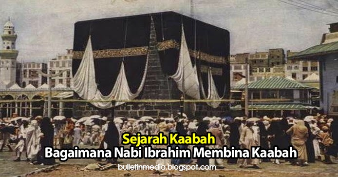 Sejarah Kaabah Bagaimana Nabi Ibrahim Membina Kaabah
