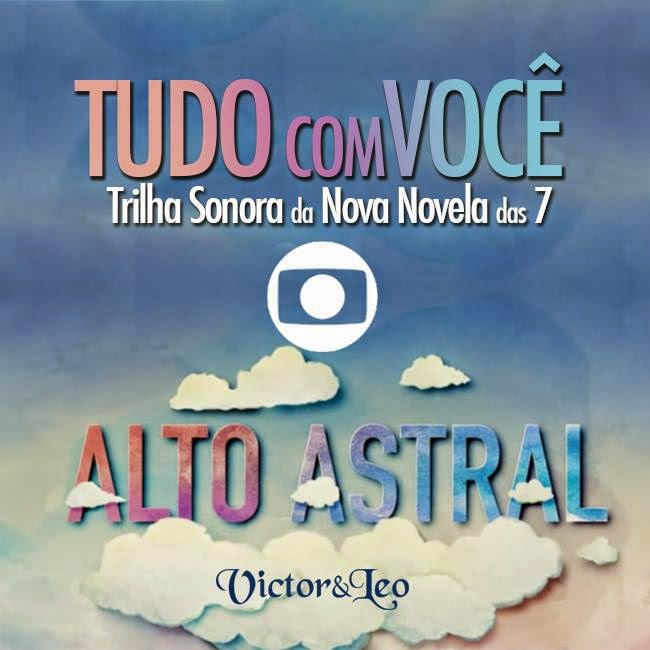 """""""Tudo Com Você"""" - Trilha Sonora da Novela """"Alto Astral"""""""