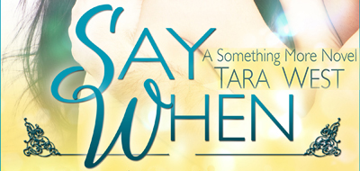 NEW RELEASE: Say When by Tara West
