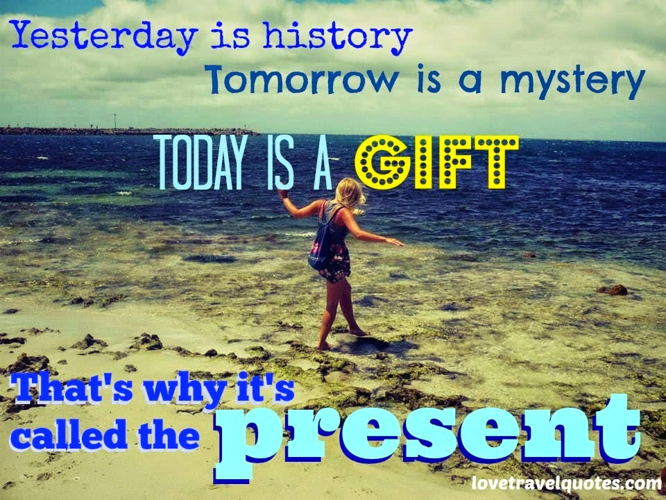 yesterday is history tomorrow is a mystery