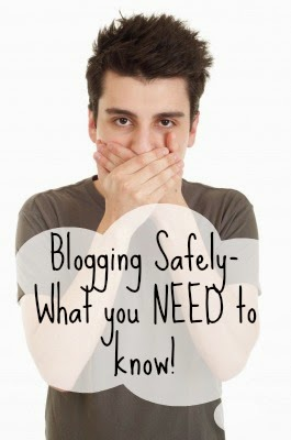 Blogging Safely- what you need to know to keep you and your family safe!