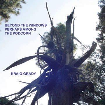 Kraig Grady - Beyond The Windows Perhaps Among The Podcorn