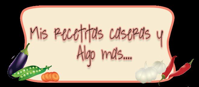 Mis Recetitas Caseras y Algo Mas...