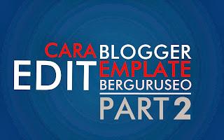 Belajar Cara Edit Template Blogger Supaya Keren Part 2