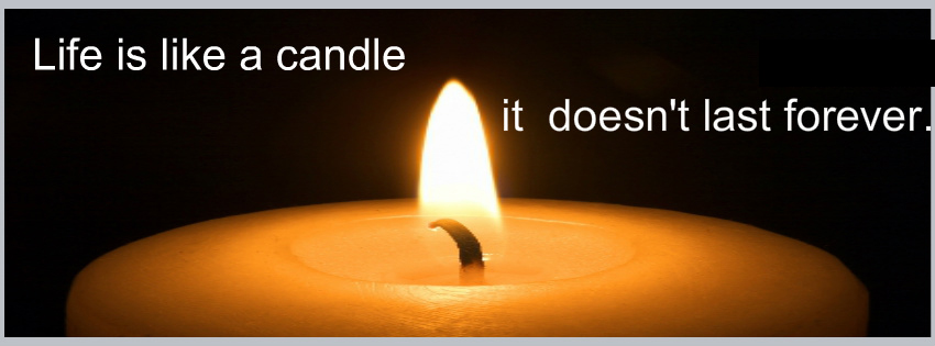 Life Is Like A Candle Its Doesn't Last Forever