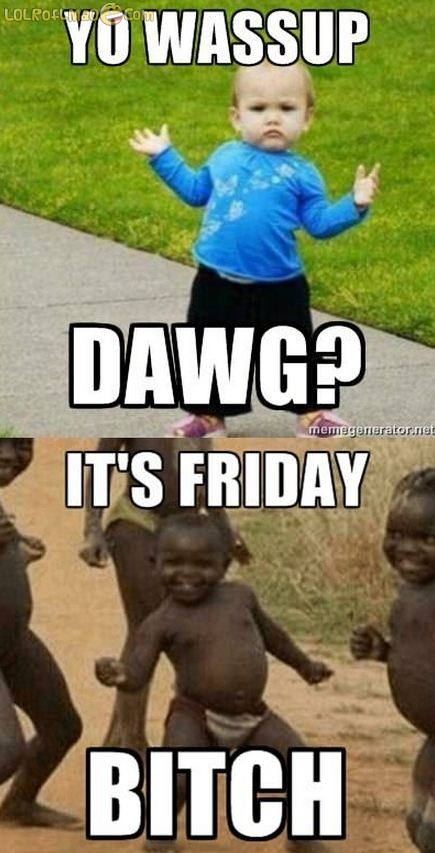 Yo wassup dawg Its friday bitch the spurberry it's friday madarfacars!!!!