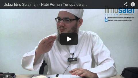 Ustaz Idris Sulaiman – Nabi Pernah Terlupa dalam Solatnya