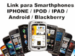 Link para Smarthphones IPHONE / IPOD / IPAD / Android / Blackberry