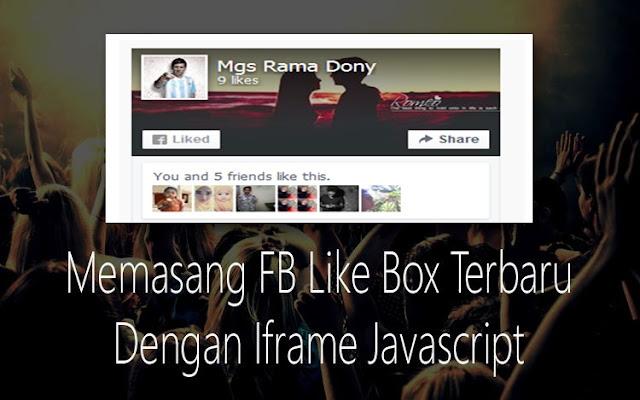 Memasang FB Like Box Terbaru Dengan Iframe Javascript