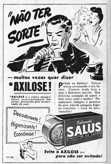 Propaganda do Sabonete Salus apresentada nos anos 40 que combatia o mau cheiro causado pelo suor.