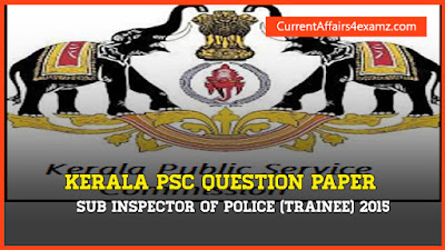 Kerala PSC SI Question Paper 2015