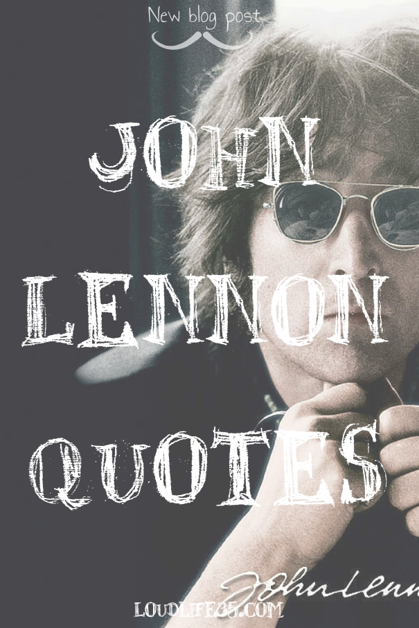 43 John Lennon Quotes That Will Inspire You To Live A Fulfilling