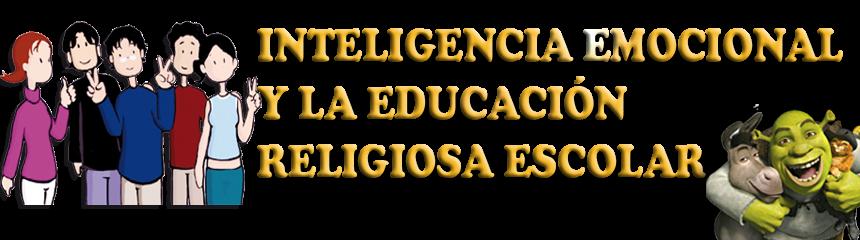 Inteligencia Emocional y la Educación Religiosa Escolar