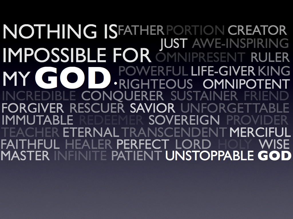 nothing is impossible with god Matthew 19:26 - and looking at them jesus said to them, with people this is impossible, but with god all things are possible.
