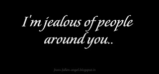 I'm jealous of people around you..