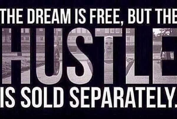 The Dream is Free, but the Hustle is sold seperately