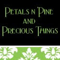 Petals n' Pine and Precious Things