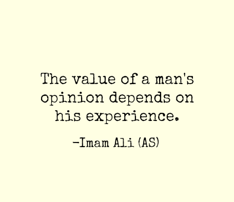 The value of a man's opinion depends on his experience.