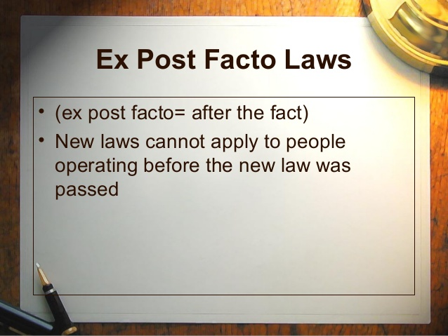 ex post facto laws essay Which of these actions is forbidden by the which of these actions is forbidden by the constitution chooses are the following: creating a law ex post facto borrowing money research information about our president's job performance and write a 2-3 page persuasive essay.