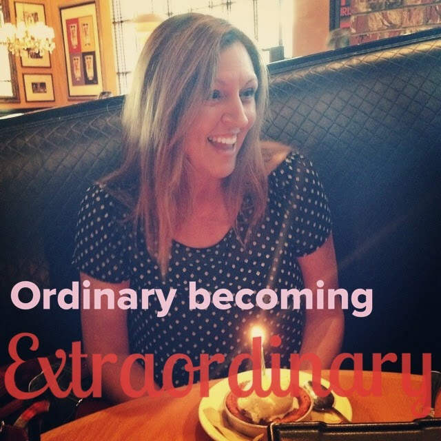 Ordinary...Becoming Extraordinary