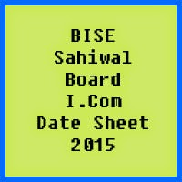 Sahiwal Board I.Com Date Sheet 2016, Part 1 and Part 2