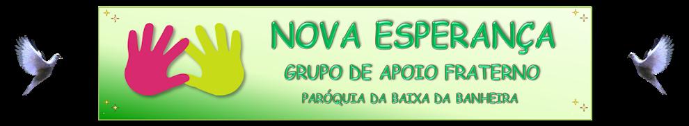 NOVA ESPERANÇA - GRUPO DE APOIO FRATERNO DA PARÓQUIA DA BAIXA DA BANHEIRA