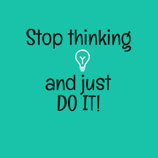 Stop thinking and just do it - lacasadeleslie.com