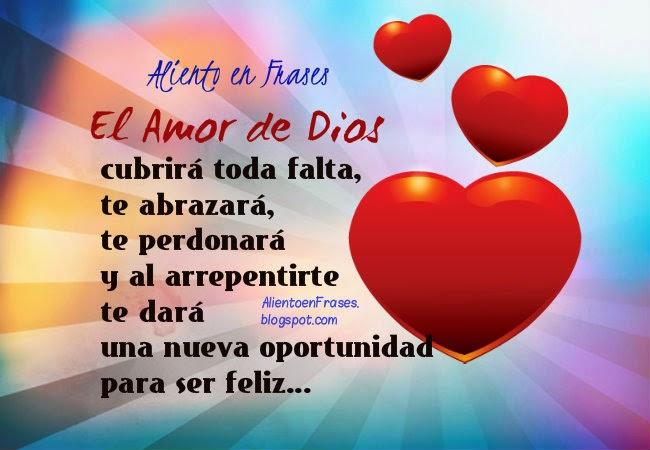 Frases cortas de Aliento para tu vida y la mía, el Amor de Dios te abraza, te hace feliz.
