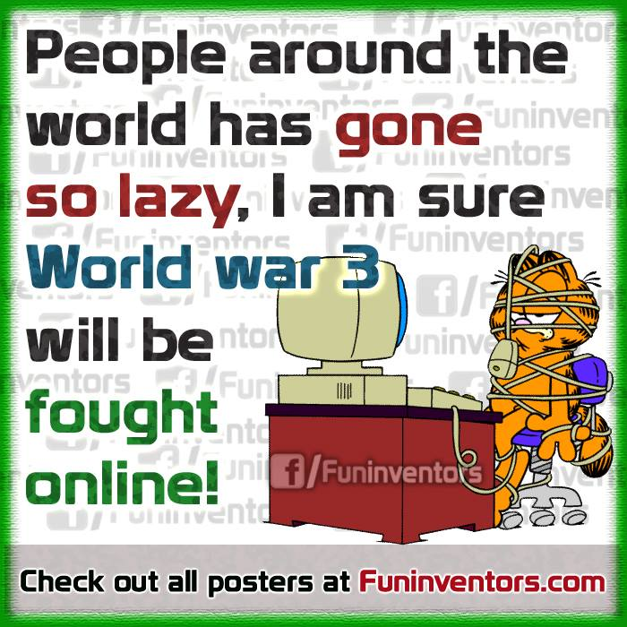 World war 3 will be fought online,funny lazy Garfield quote