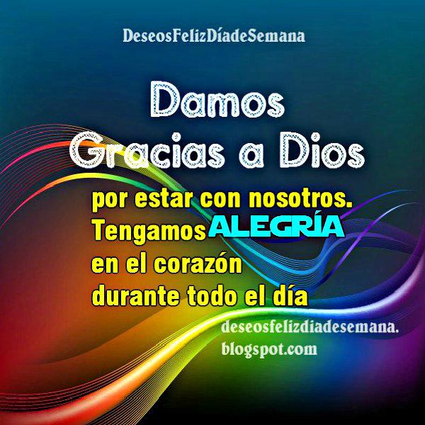 Imagen cristiana buen día. Damos Gracias a Dios por estar con nosotros en este día. Buenos deseos días de semana. Agradecimiento al Señor, postales cristianas religiosas para facebook.