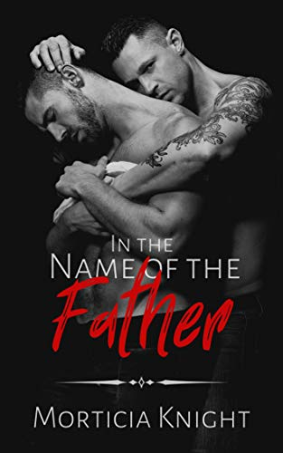 Pre-order In The Name of the Father, from best selling Author Morticia Knight