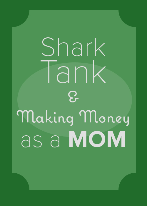 Shark Tank and Making Money as a Mom