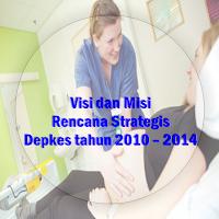 Visi dan Misi Rencana Strategis Depkes tahun 2010 – 2014.