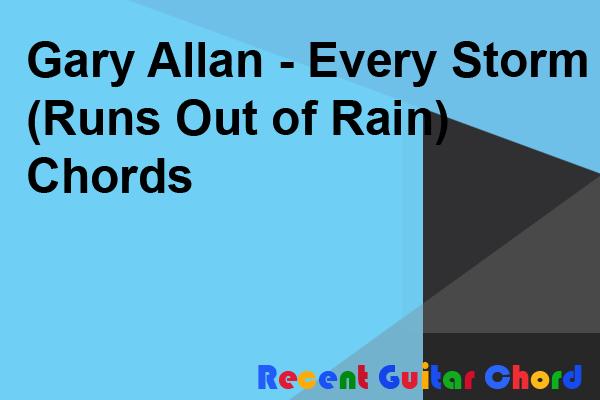 Gary Allan - Every Storm (Runs Out of Rain) Chords