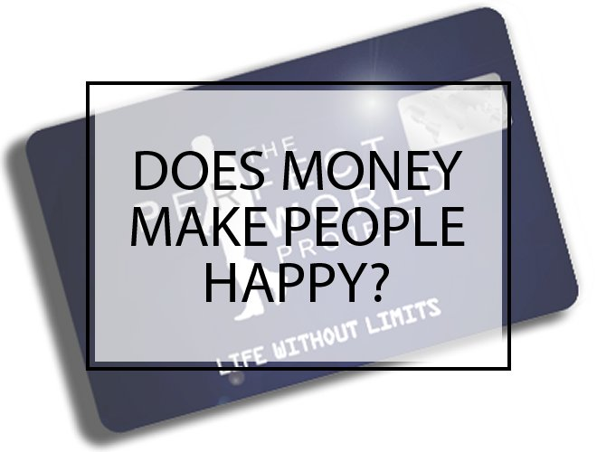 Does Money make People Happy - The Perfect World Project