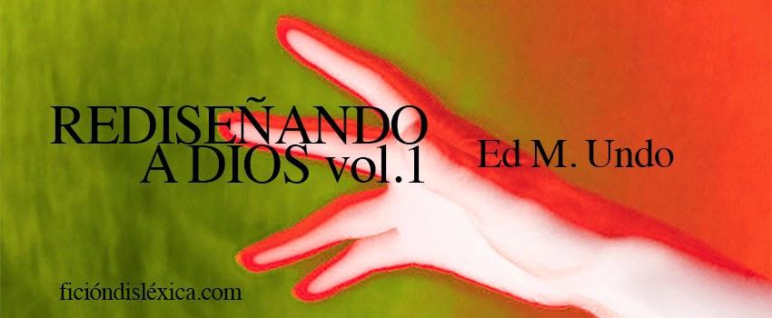 imagen de una mano alzada al cielo el colores psicodelicos, el título de la obra rediseñando a dios volumen 1 del escritor Ed M. Undo del blog ficcióndisléxica.com