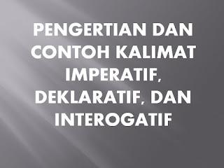 Pengertian dan Contoh Kalimat Imperatif, Deklaratif, dan Interogatif