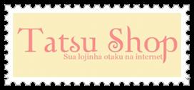 •Tatsu Shop - Lojinha•