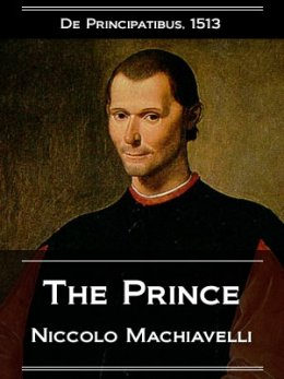 machiavelli mocks human nature in his novel the prince Among the most astonishing example of secrecy in the bush administration has  machiavelli, the prince,  human nature and history that machiavelli.
