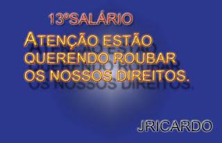 .::13º SALÁRIO ELES NAÕ PODE NOS ROUBAR ESSE DIREITO::.