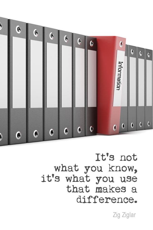 visual quote - image quotation for KNOWLEDGE - It's not what you know, it's what you use that makes a difference. - Zig Ziglar