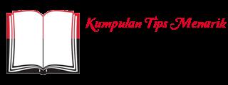 Kumpulan Tips Menarik dan Artikel Indonesia Terlengkap