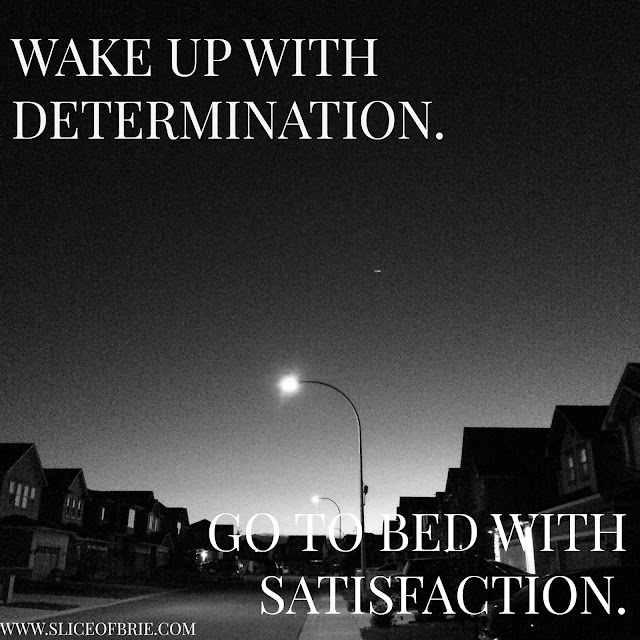 Wake up with determination. Go to bed with satisfaction Quote