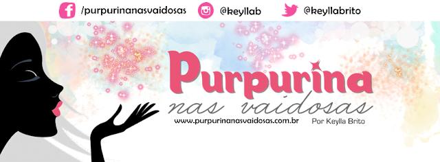 Blog Purpurina nas Vaidosas - por Keylla Brito