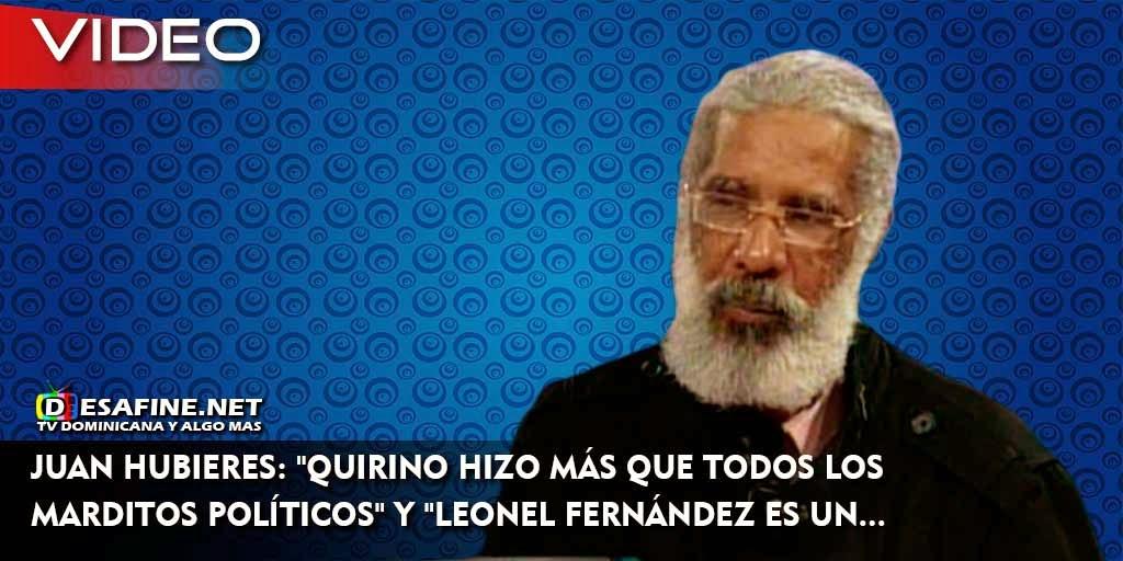 http://www.desafine.net/2015/02/juan-hubieres-quirino-hizo-mas-que-todos-los-marditos-politicos-y-leonel-fernandez-es-un.html