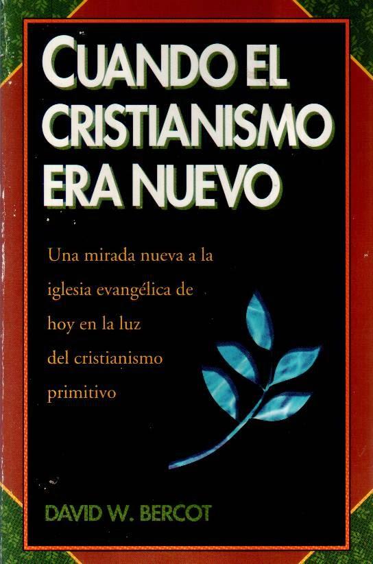 David W. Bercot-Cuando El Cristianismo Era Nuevo-